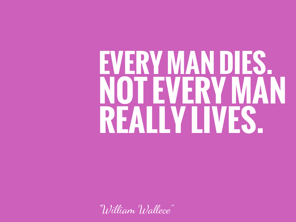 EVERY MAN DIES. NOT EVERY MAN REALLY LIVES.   alt=