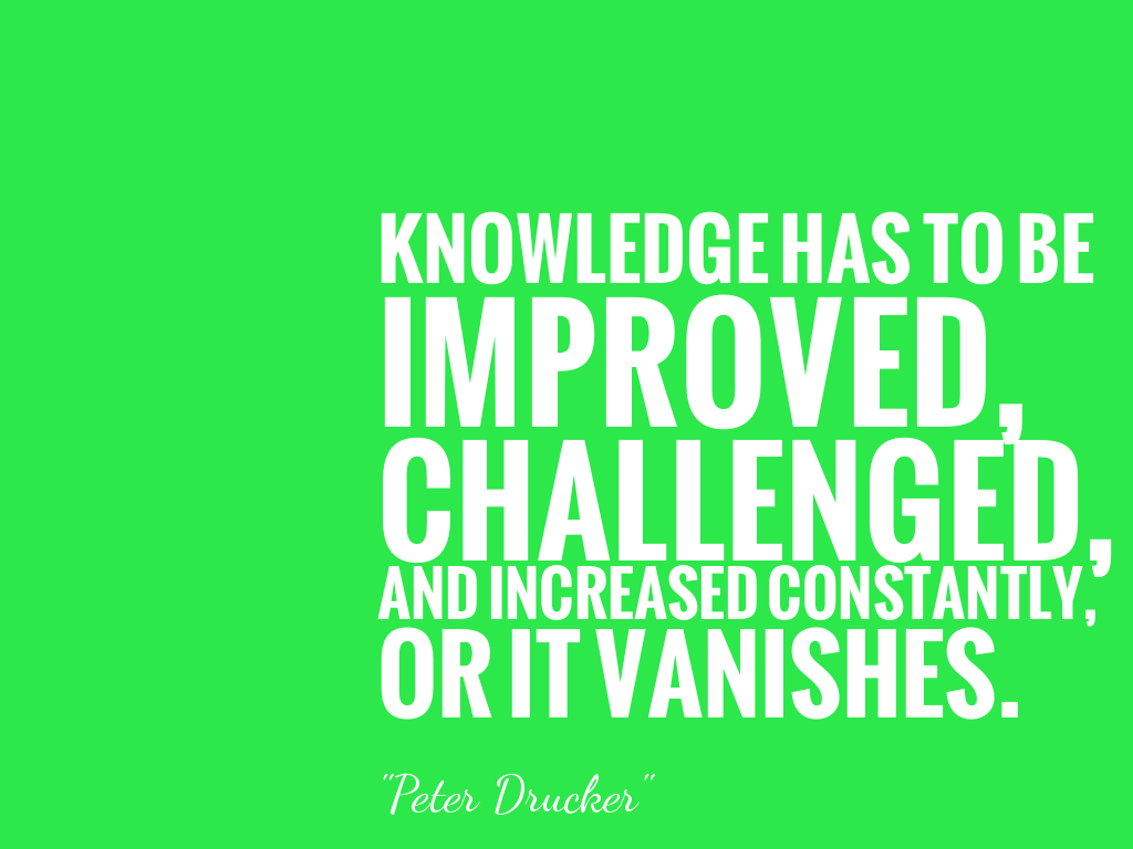 KNOWLEDGE HAS TO BE IMPROVED, CHALLENGED, AND INCREASED CONSTANTLY, OR IT VANISHES. alt=