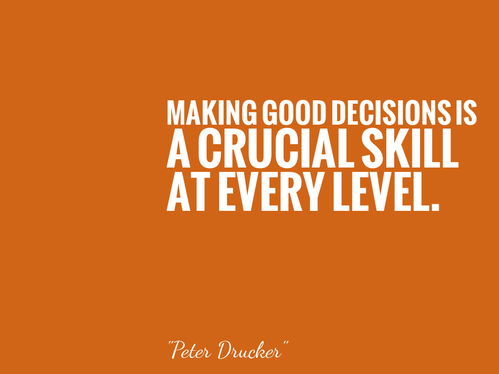MAKING GOOD DECISIONS IS A CRUCIAL SKILL AT EVERY LEVEL.   alt=