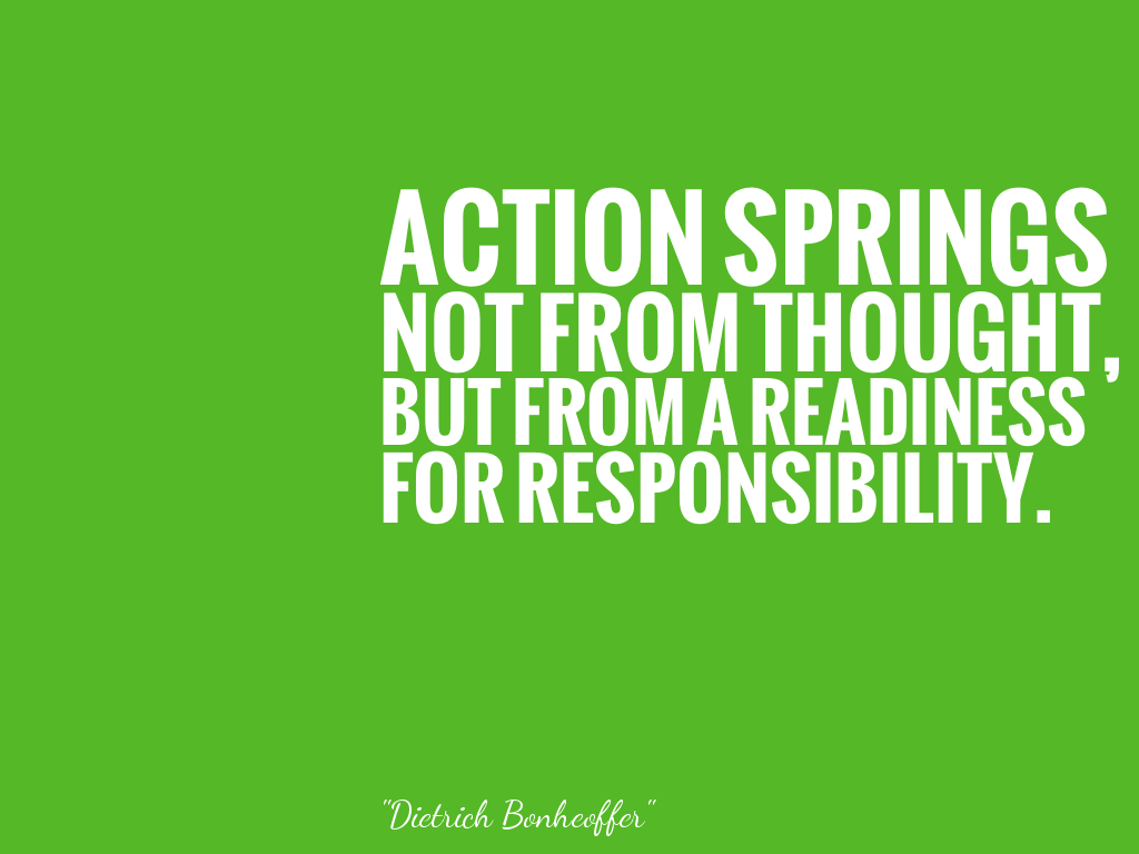 ACTION SPRINGS NOT FROM THOUGHT, BUT FROM A READINESS FOR RESPONSIBILITY.  alt=