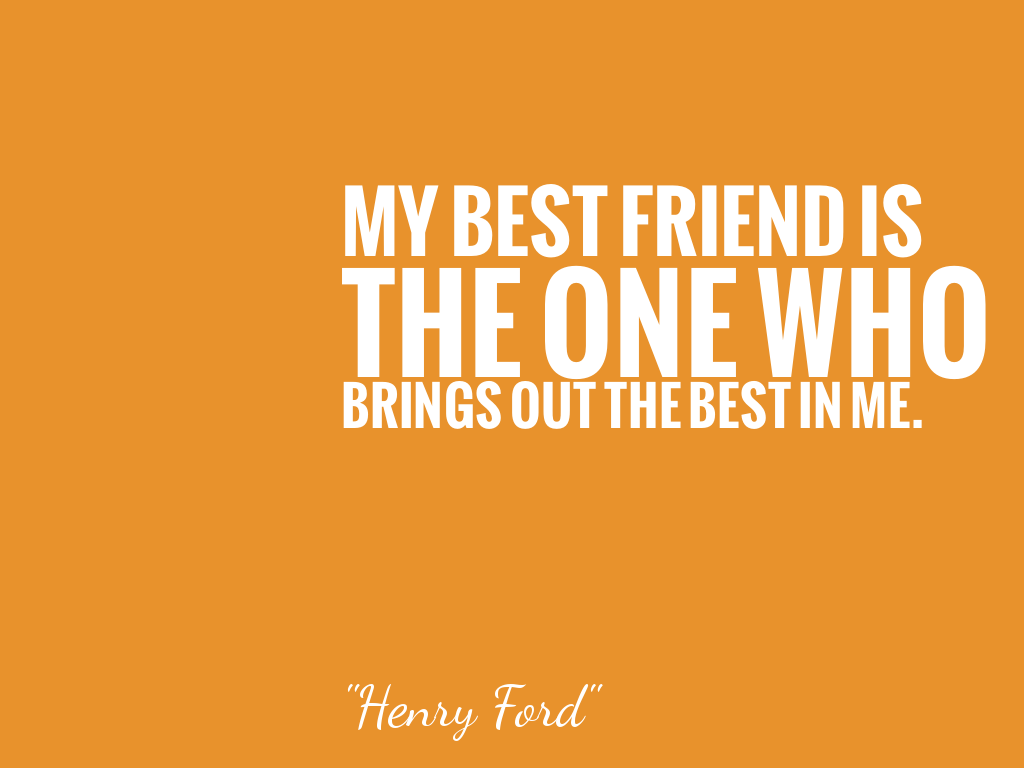 my best friend is the one who brings out the best in me 名言で