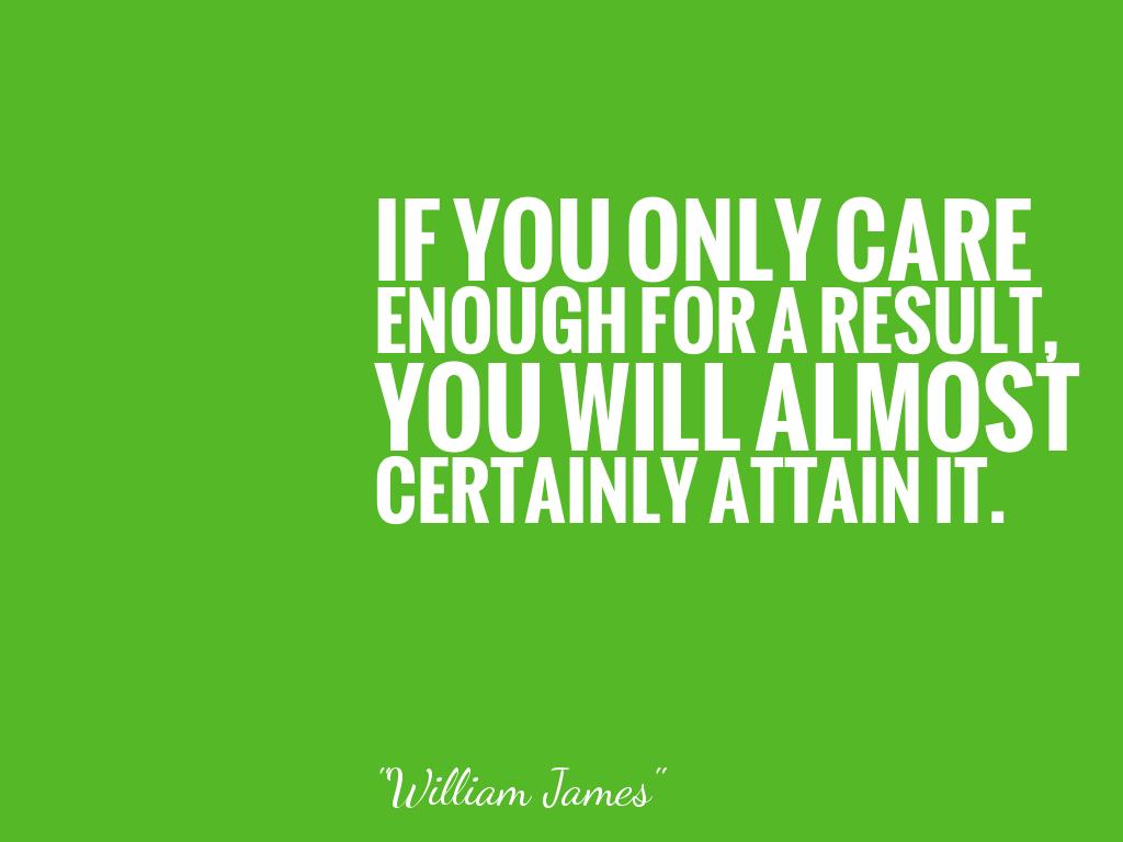 IF YOU ONLY CAREENOUGH FOR A RESULT,YOU WILL ALMOSTCERTAINLY ATTAIN IT. alt=