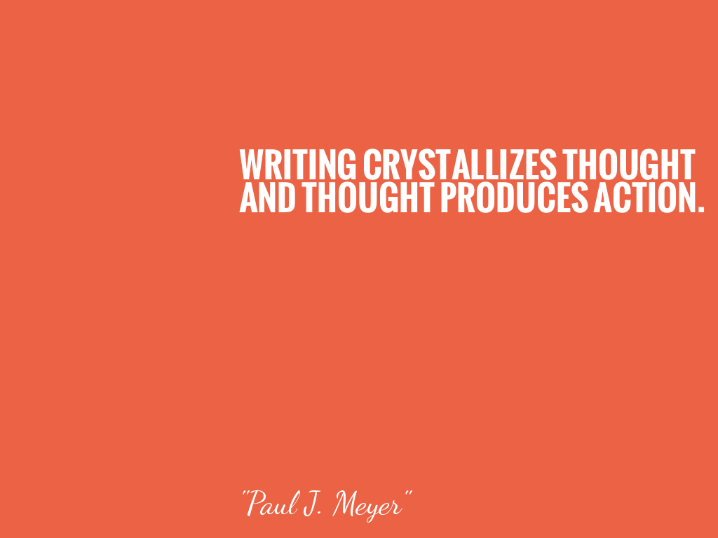 WRITING CRYSTALLIZES THOUGHT AND THOUGHT PRODUCES ACTION.    alt=