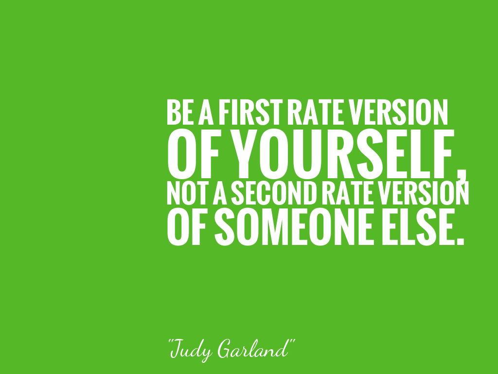 BE A FIRST RATE VERSION OF YOURSELF, NOT A SECOND RATE VERSION OF SOMEONE ELSE.  alt=