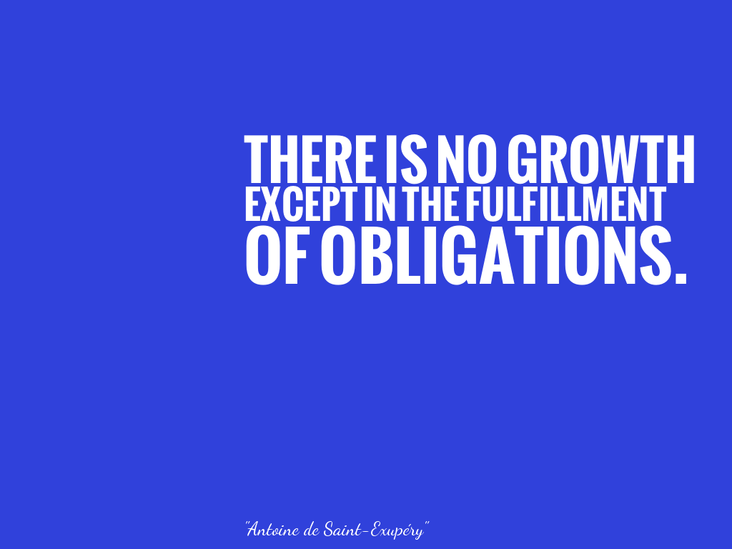 THERE IS NO GROWTH EXCEPT IN THE FULFILLMENT OF OBLIGATIONS.   alt=