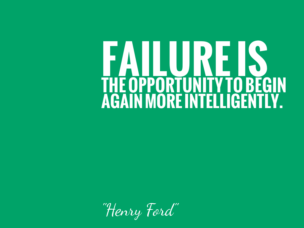 FAILURE IS THE OPPORTUNITY TO BEGIN AGAIN MORE INTELLIGENTLY.   alt=