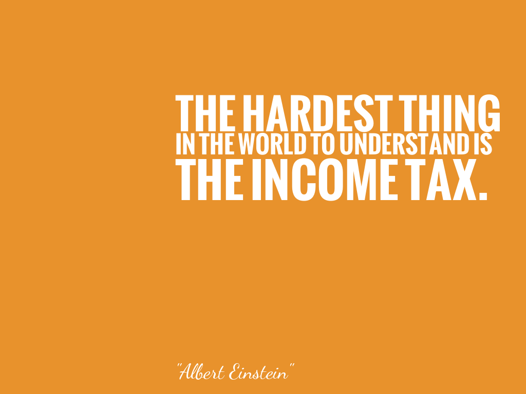 THE HARDEST THING IN THE WORLD TO UNDERSTAND IS THE INCOME TAX.   alt=