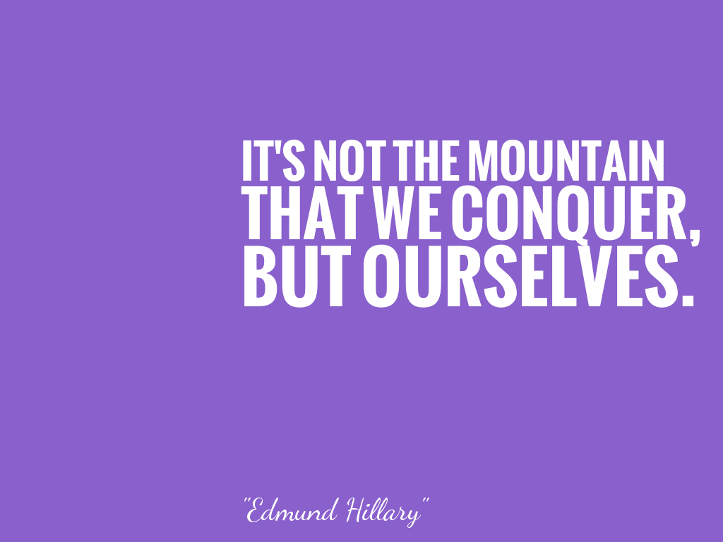 IT'S NOT THE MOUNTAINTHAT WE CONQUER,BUT OURSELVES. alt=
