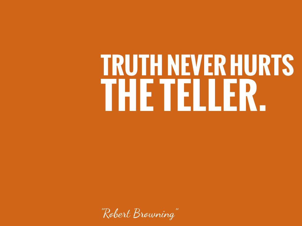 TRUTH NEVER HURTS THE TELLER.    alt=