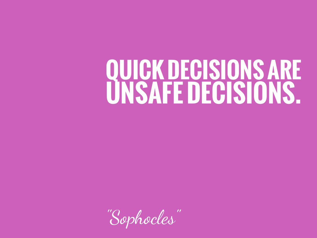 QUICK DECISIONS ARE UNSAFE DECISIONS.    alt=
