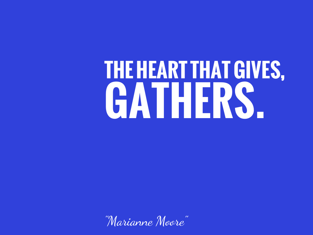 THE HEART THAT GIVES, GATHERS.    alt=