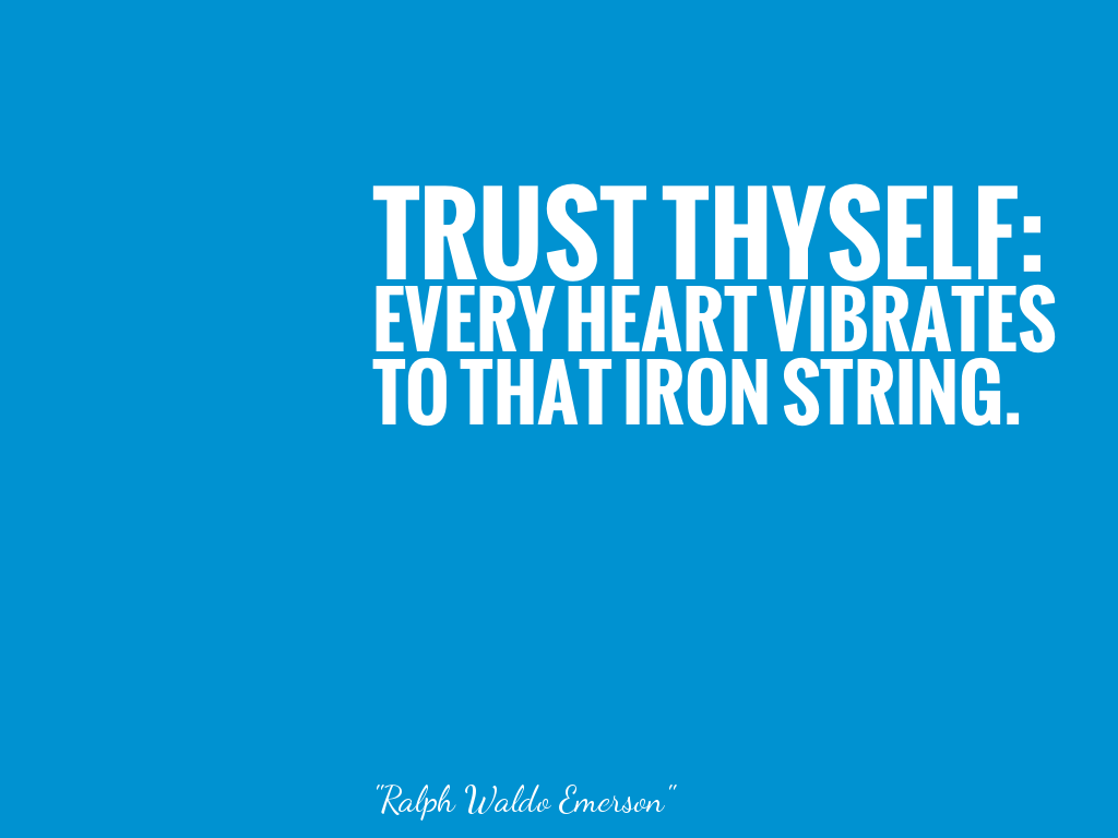 TRUST THYSELF: EVERY HEART VIBRATES TO THAT IRON STRING.   alt=