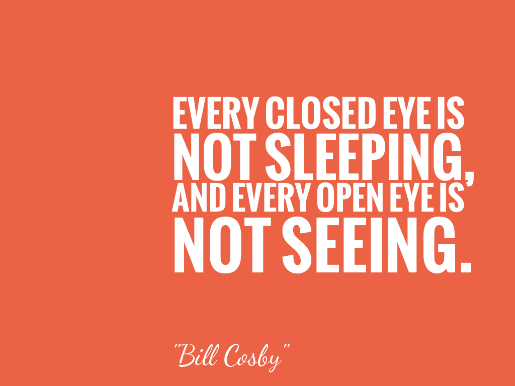 EVERY CLOSED EYE IS NOT SLEEPING, AND EVERY OPEN EYE IS NOT SEEING.  alt=