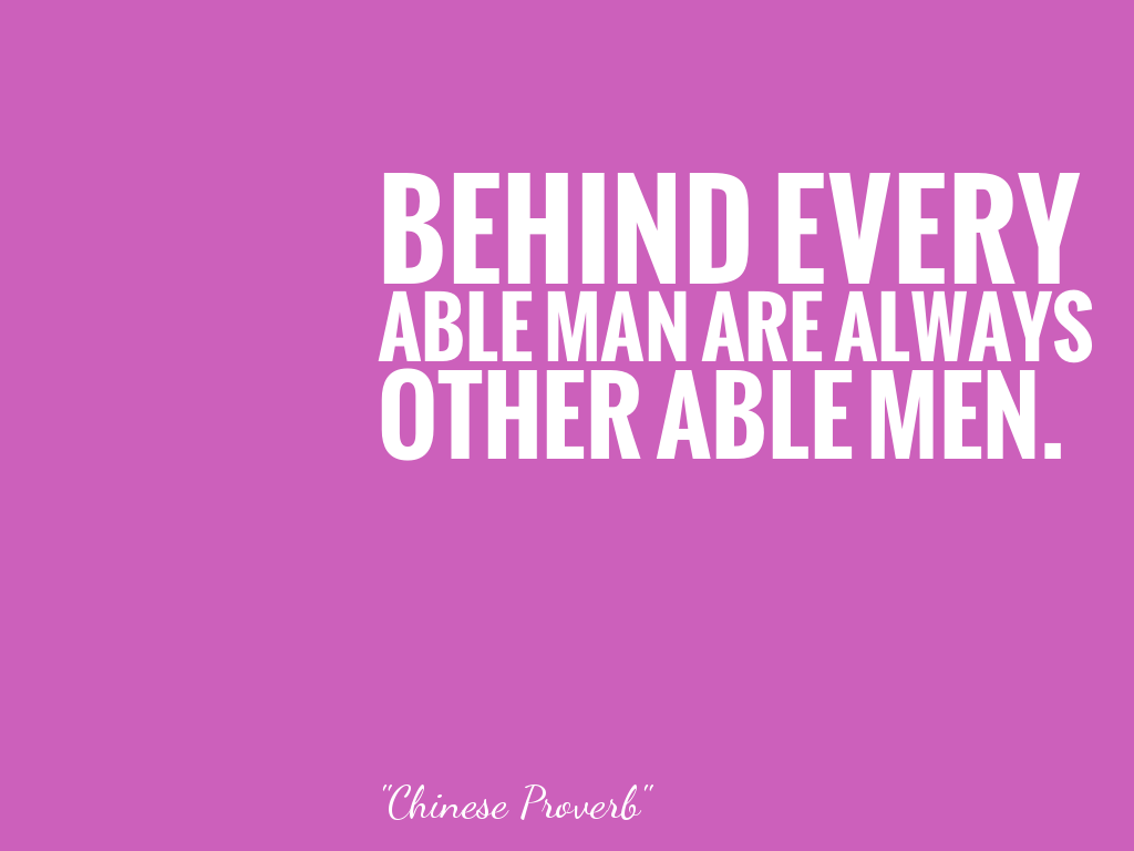 BEHIND EVERYABLE MAN ARE ALWAYSOTHER ABLE MEN. alt=