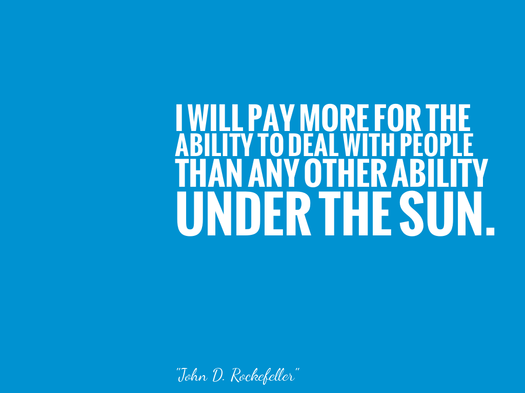 I WILL PAY MORE FOR THEABILITY TO DEAL WITH PEOPLETHAN ANY OTHER ABILITYUNDER THE SUN. alt=