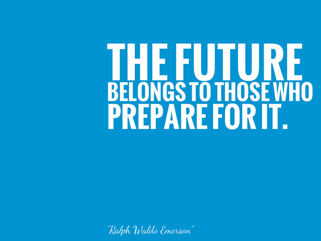 THE FUTURE BELONGS TO THOSE WHO PREPARE FOR IT.   alt=