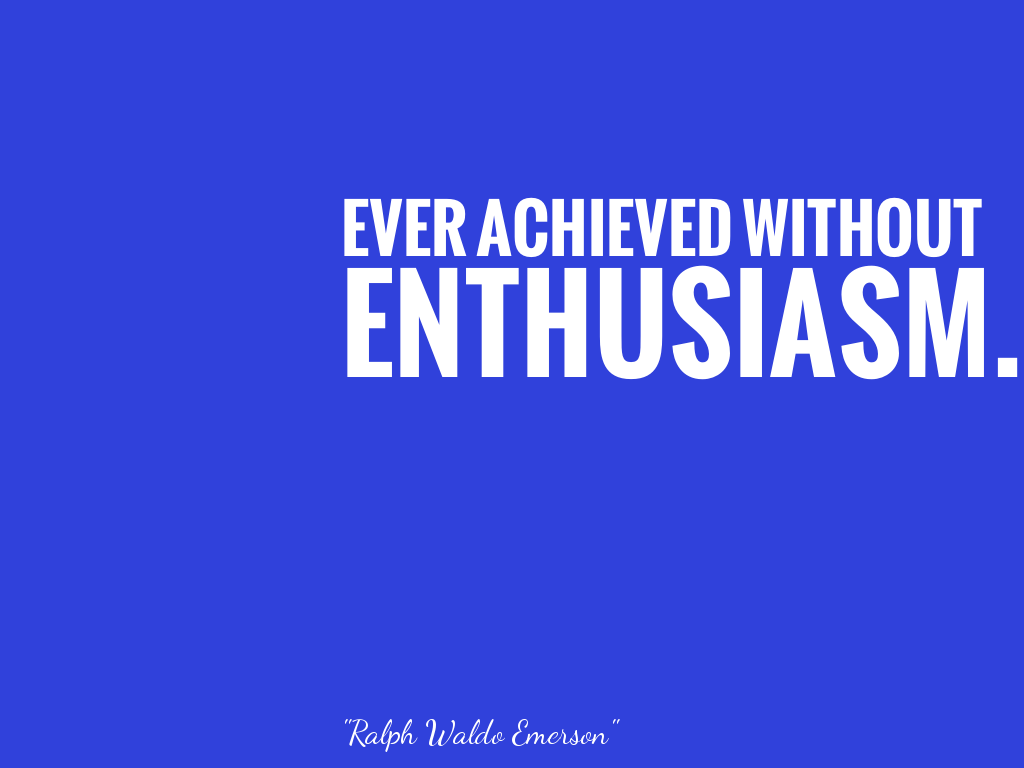 EVER ACHIEVED WITHOUT ENTHUSIASM.    alt=