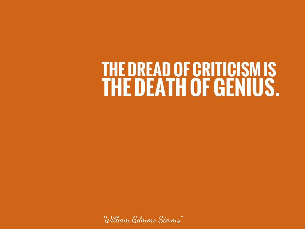 THE DREAD OF CRITICISM IS THE DEATH OF GENIUS.    alt=