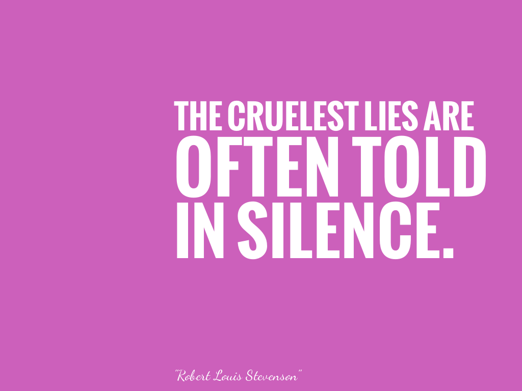 THE CRUELEST LIES ARE OFTEN TOLD IN SILENCE.   alt=