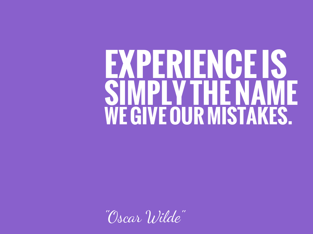 EXPERIENCE IS SIMPLY THE NAME WE GIVE OUR MISTAKES.   alt=