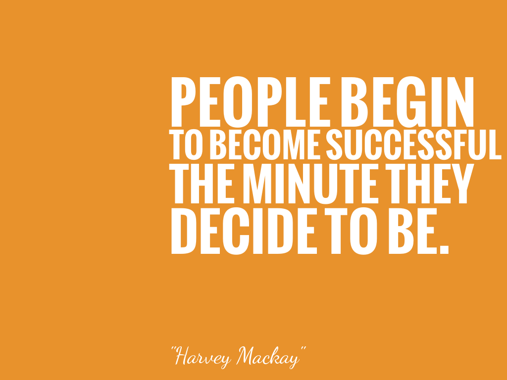 PEOPLE BEGINTO BECOME SUCCESSFULTHE MINUTE THEYDECIDE TO BE. alt=