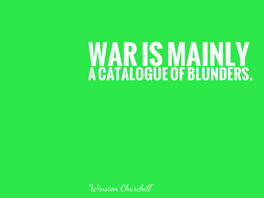 WAR IS MAINLY A CATALOGUE OF BLUNDERS.    alt=