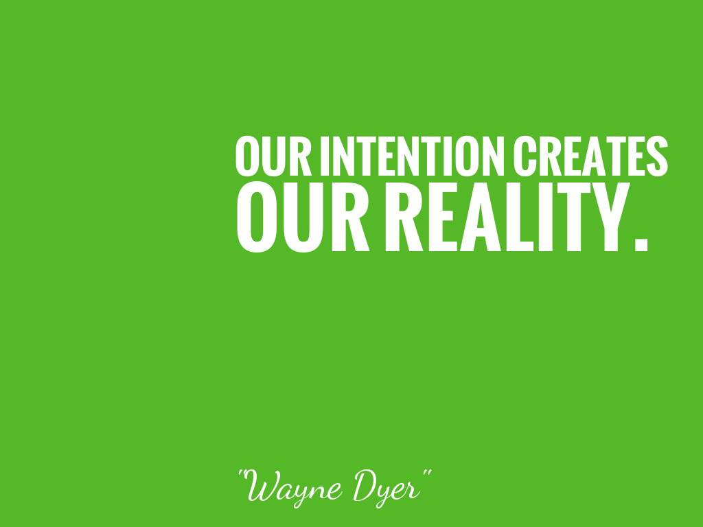 OUR INTENTION CREATESOUR REALITY. alt=
