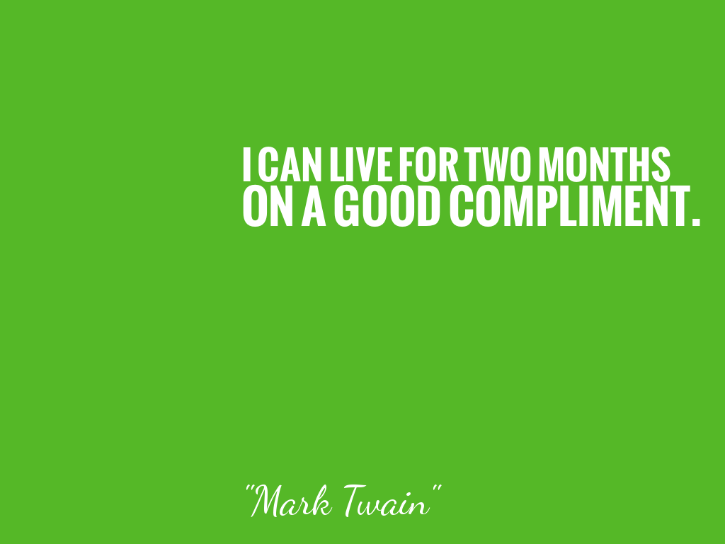 I CAN LIVE FOR TWO MONTHS ON A GOOD COMPLIMENT.    alt=