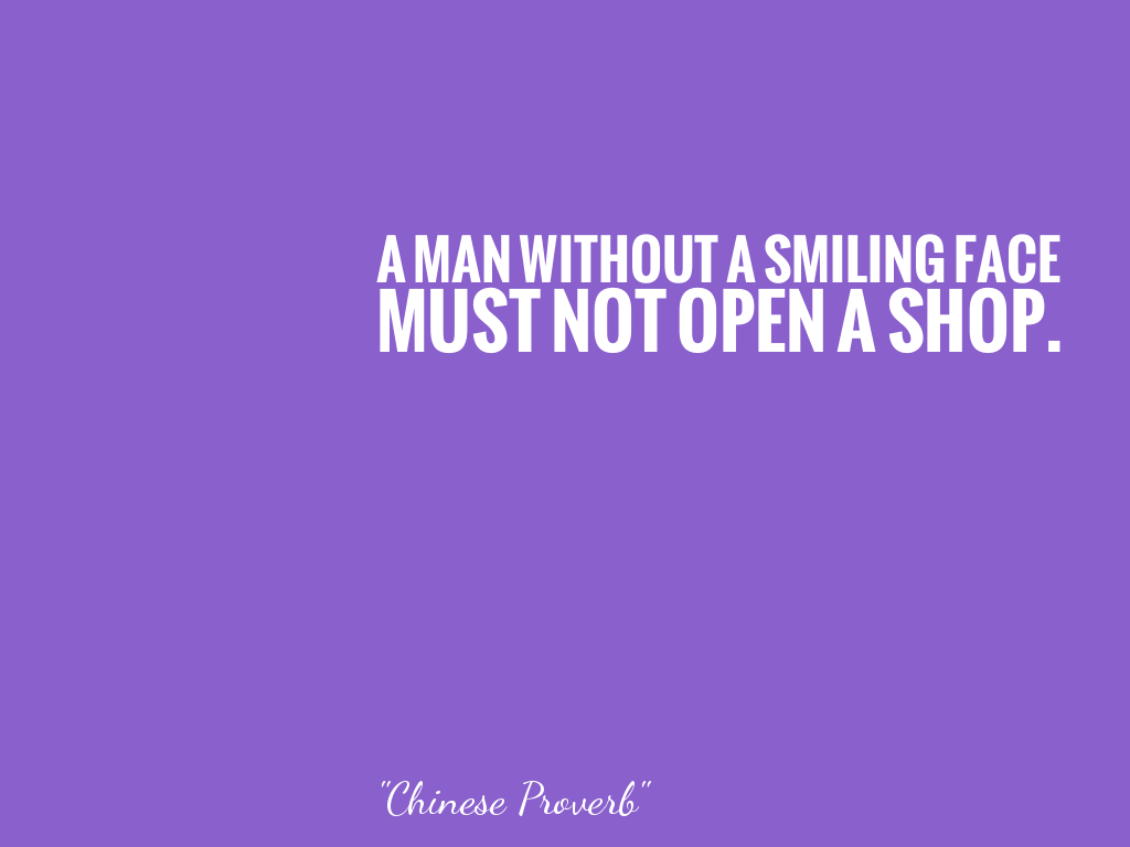 A MAN WITHOUT A SMILING FACEMUST NOT OPEN A SHOP. alt=