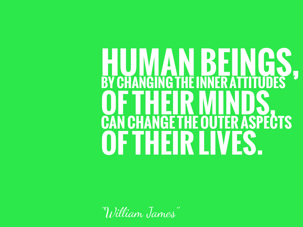 HUMAN BEINGS,BY CHANGING THE INNER ATTITUDESOF THEIR MINDS,CAN CHANGE THE OUTER ASPECTSOF THEIR LIVES. alt=