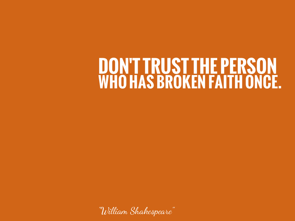 DON'T TRUST THE PERSONWHO HAS BROKEN FAITH ONCE. alt=
