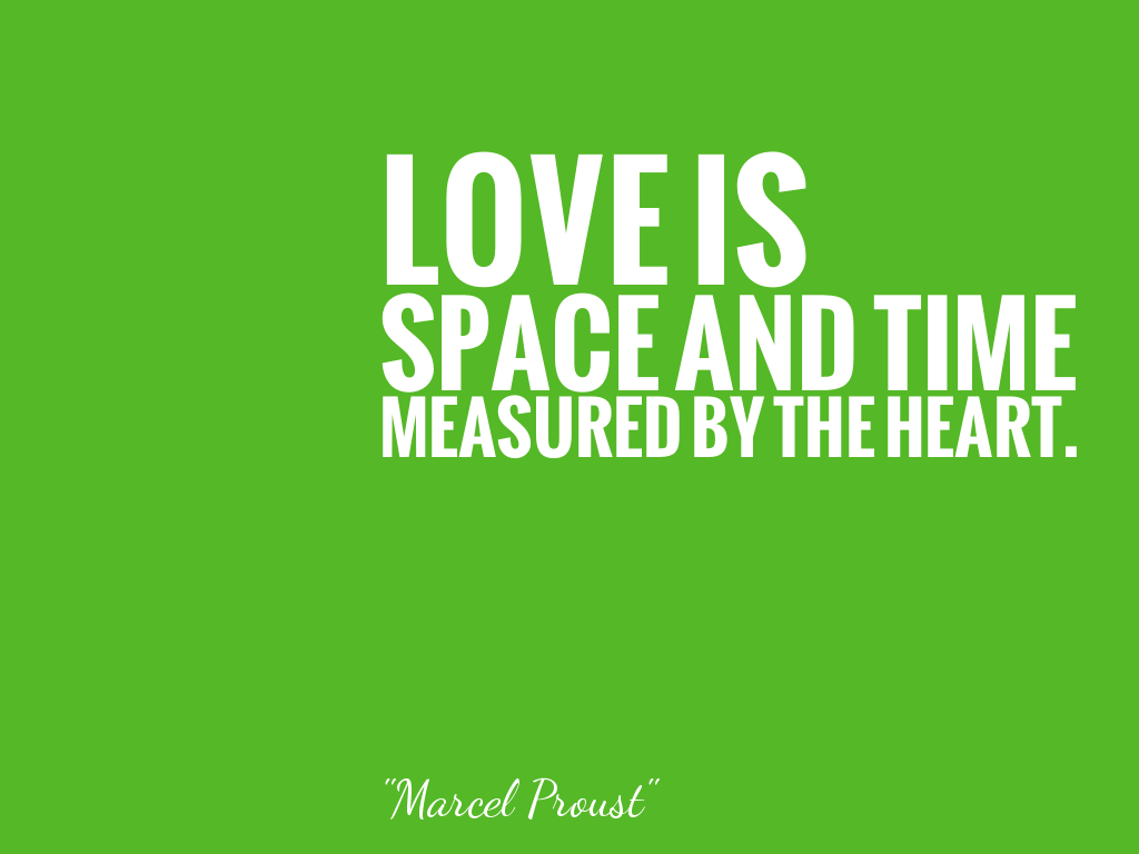 LOVE IS SPACE AND TIME MEASURED BY THE HEART.   alt=