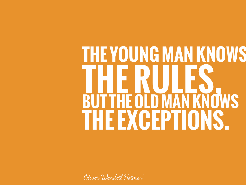 THE YOUNG MAN KNOWS THE RULES, BUT THE OLD MAN KNOWS THE EXCEPTIONS.  alt=