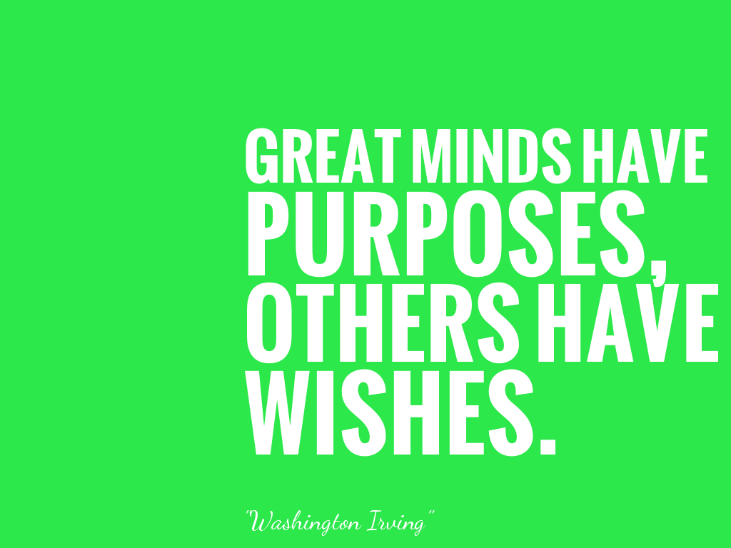 GREAT MINDS HAVE PURPOSES, OTHERS HAVE WISHES.  alt=