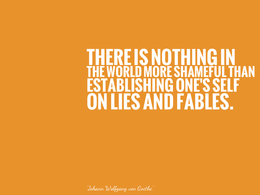 THERE IS NOTHING INTHE WORLD MORE SHAMEFUL THANESTABLISHING ONE'S SELFON LIES AND FABLES. alt=