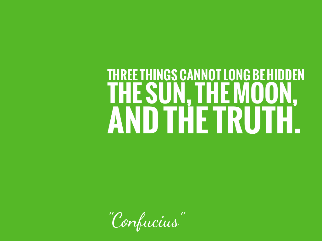 THREE THINGS CANNOT LONG BE HIDDEN THE SUN, THE MOON, AND THE TRUTH.   alt=