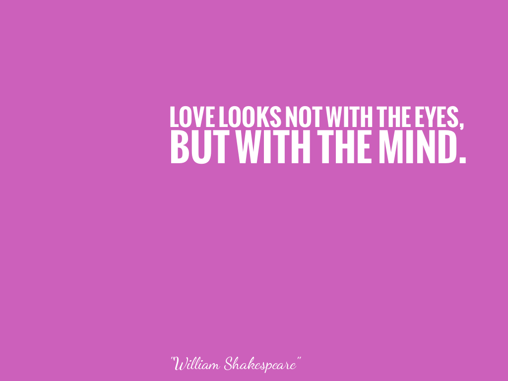LOVE LOOKS NOT WITH THE EYES, BUT WITH THE MIND.    alt=