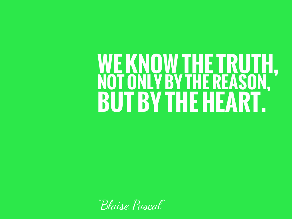 WE KNOW THE TRUTH, NOT ONLY BY THE REASON, BUT BY THE HEART.   alt=