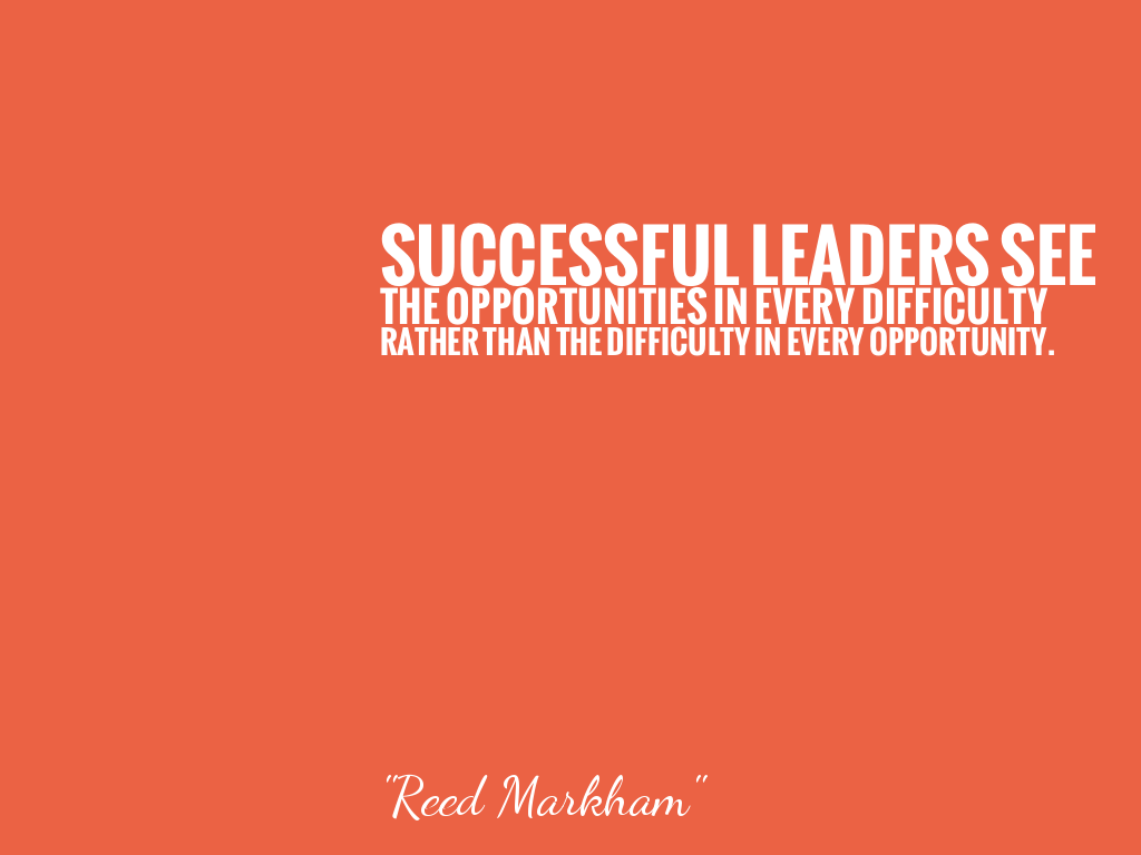 SUCCESSFUL LEADERS SEE THE OPPORTUNITIES IN EVERY DIFFICULTY RATHER THAN THE DIFFICULTY IN EVERY OPPORTUNITY.   alt=