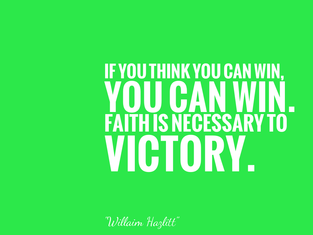 IF YOU THINK YOU CAN WIN, YOU CAN WIN. FAITH IS NECESSARY TO VICTORY.  alt=