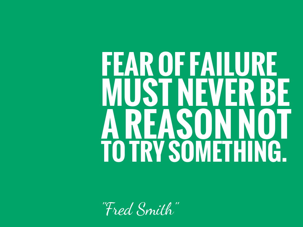 FEAR OF FAILURE MUST NEVER BE A REASON NOT TO TRY SOMETHING.  alt=