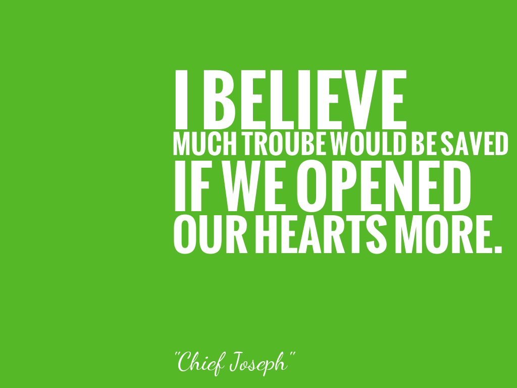 I BELIEVE MUCH TROUBE WOULD BE SAVED IF WE OPENED OUR HEARTS MORE.  alt=
