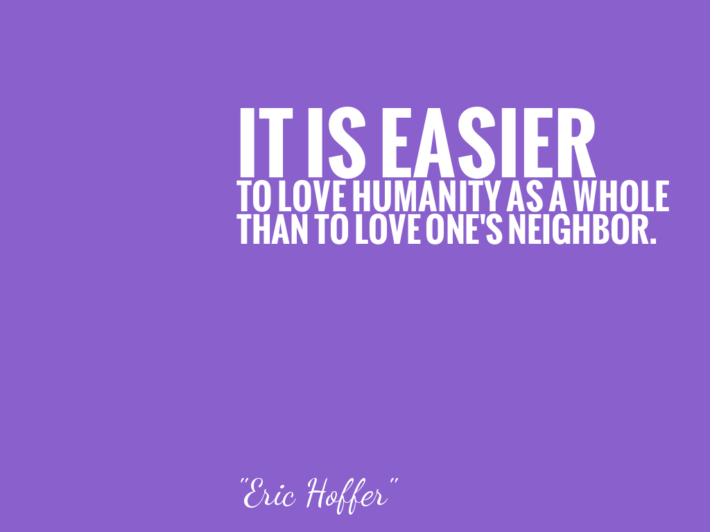 IT IS EASIER TO LOVE HUMANITY AS A WHOLE THAN TO LOVE ONE'S NEIGHBOR.   alt=