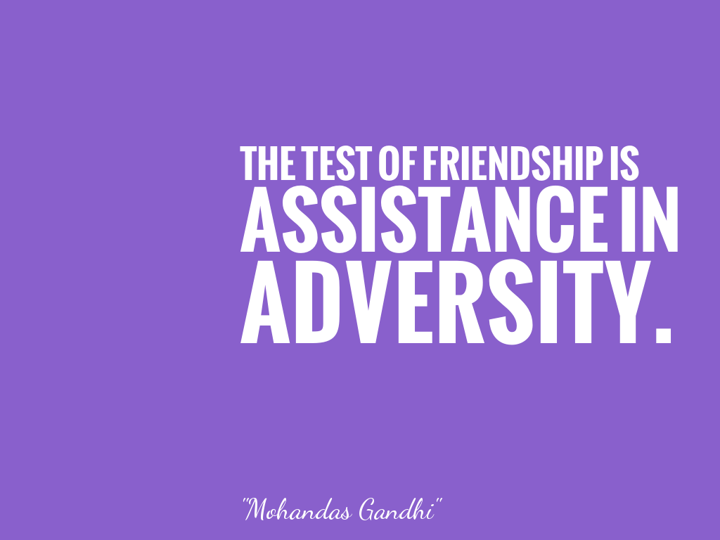 THE TEST OF FRIENDSHIP IS ASSISTANCE IN ADVERSITY.   alt=