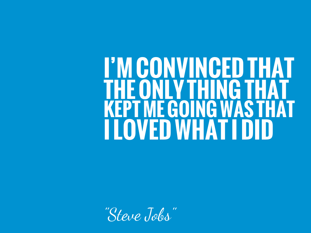 I'M CONVINCED THAT THE ONLY THING THAT KEPT ME GOING WAS THAT I LOVED WHAT I DID  alt=