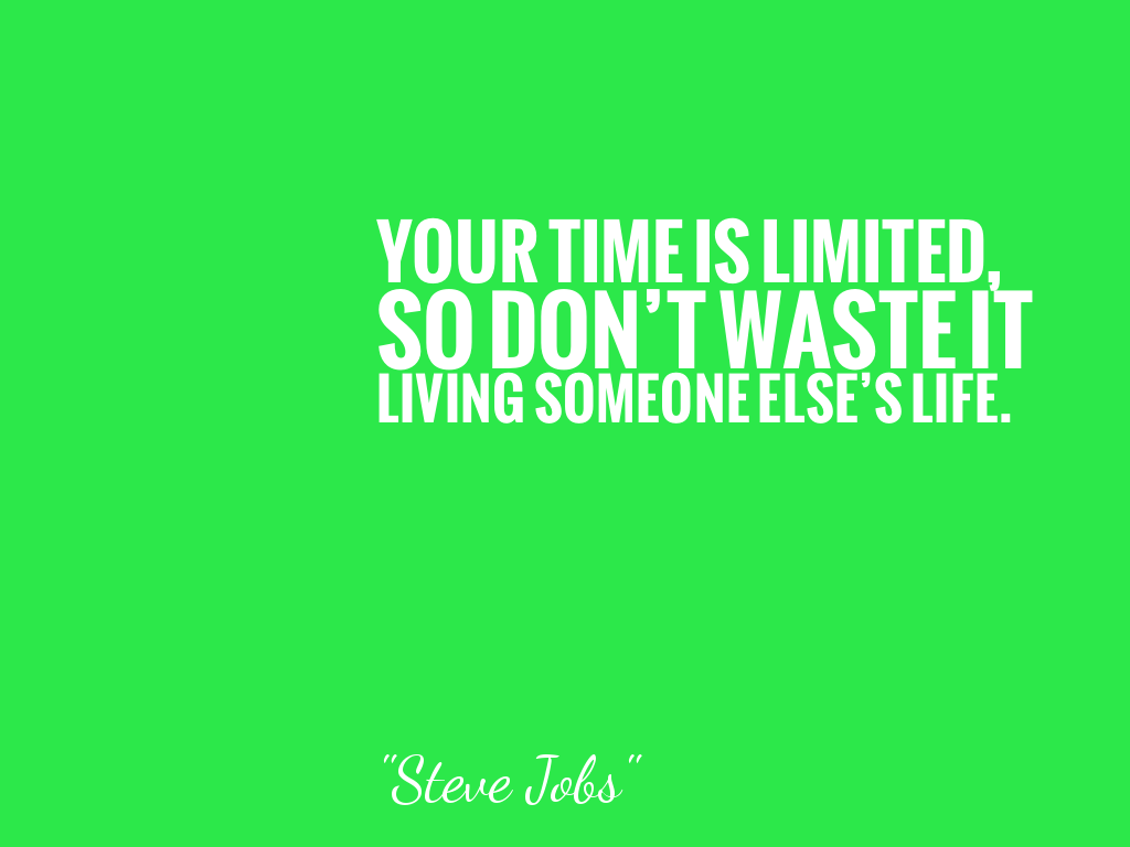 Your Time Is Limited So Don T Waste It Living Someone Else S Life
