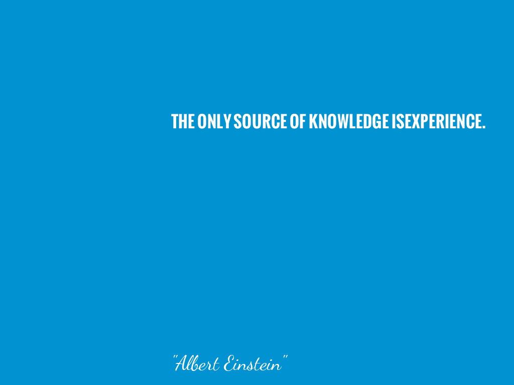 THE ONLY SOURCE OF KNOWLEDGE ISEXPERIENCE.     alt=