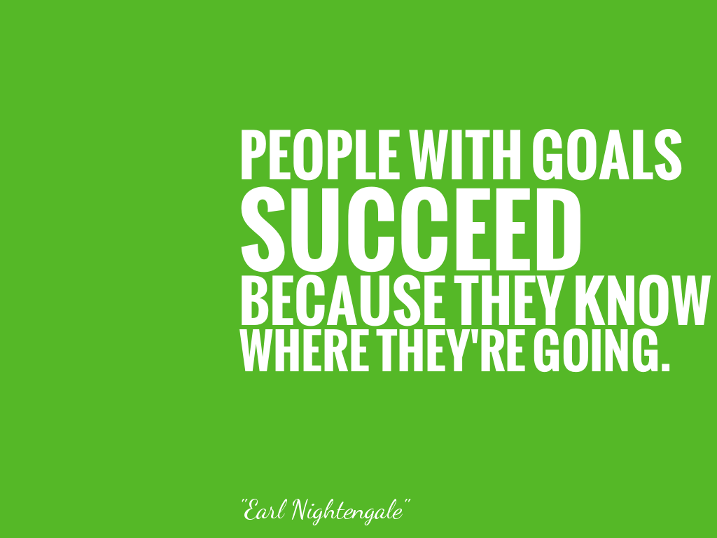PEOPLE WITH GOALS SUCCEED BECAUSE THEY KNOW WHERE THEY'RE GOING.  alt=