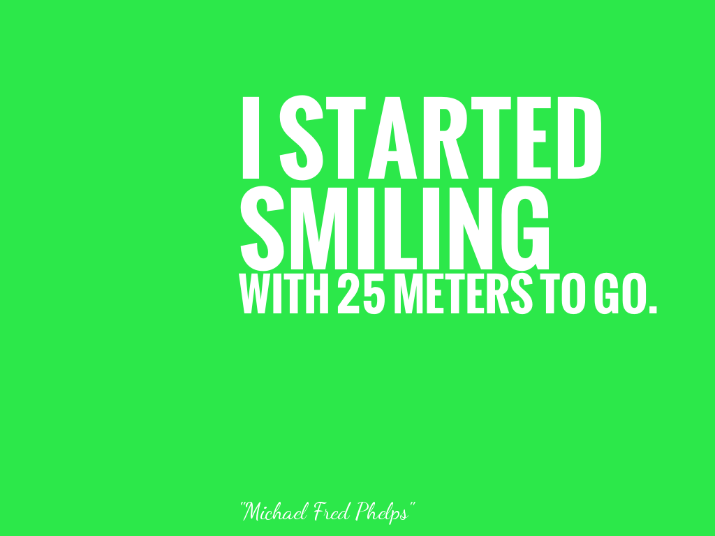 I STARTED SMILING WITH 25 METERS TO GO.   alt=
